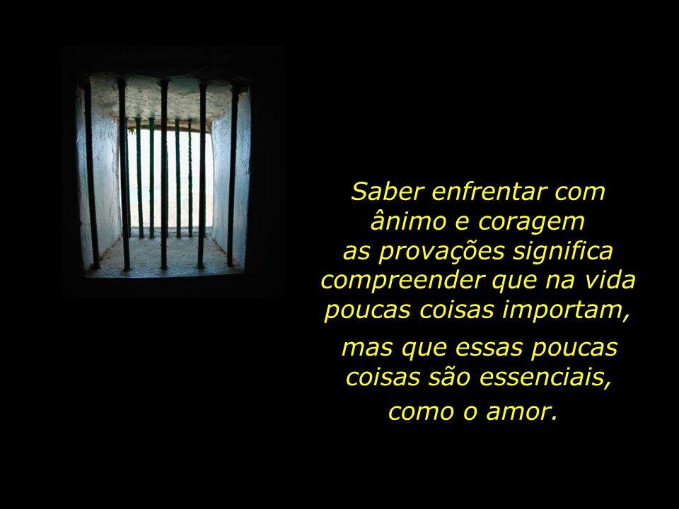As grades que lhes restringem a liberdade nada podem diante da dignidade das suas almas...
