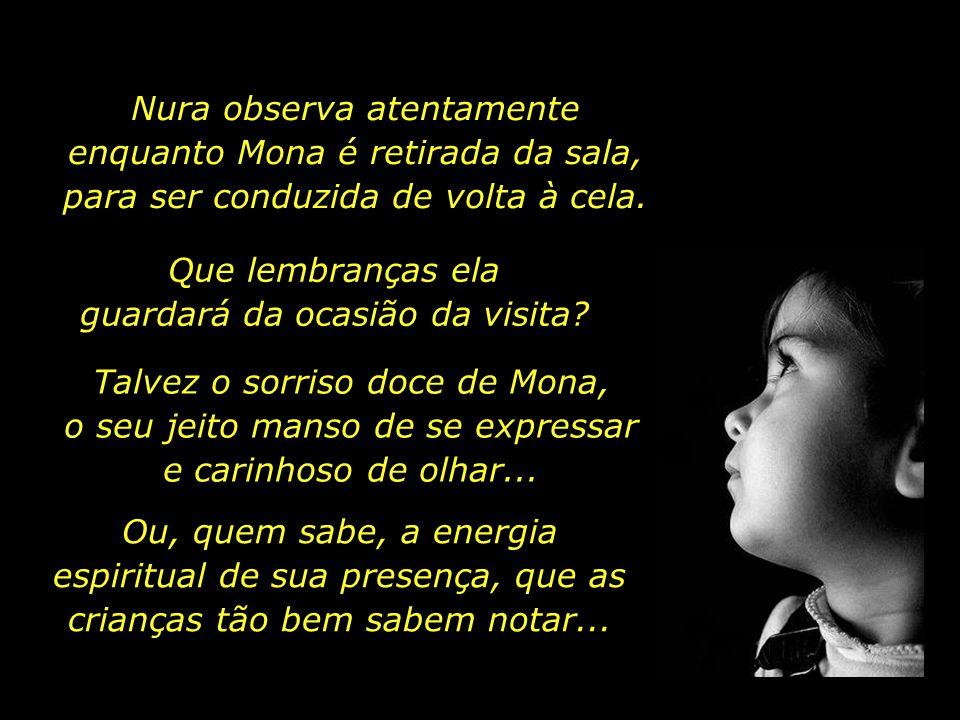 Quero educar Nura de modo que se torne igual a você, Mona.