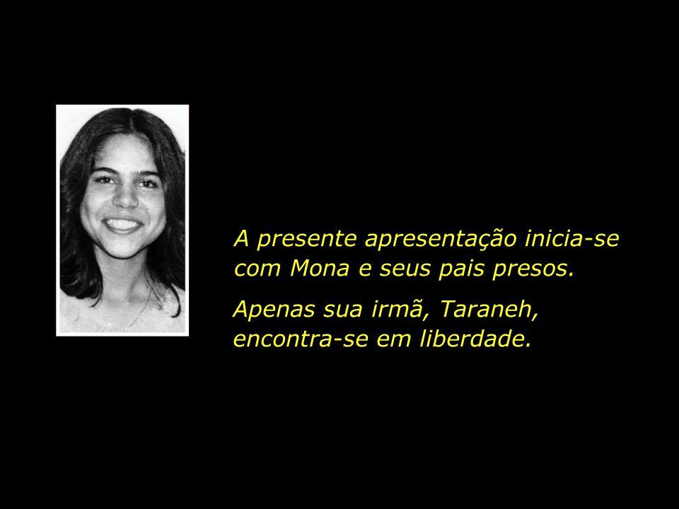Em decorrência da severa intolerância religiosa demonstrada pelo novo governo, Passados três meses do início do aprisionamento de sua filha, no mês de janeiro de 1983, a mãe de Mona também viria a ser presa.