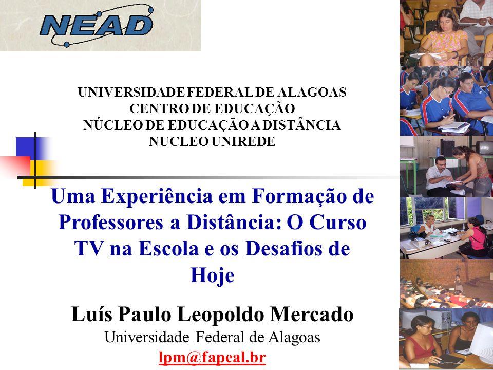 UNIVERSIDADE FEDERAL DE ALAGOAS CENTRO DE EDUCAÇÃO NÚCLEO DE EDUCAÇÃO A DISTÂNCIA NUCLEO UNIREDE Uma Experiência em Formação de Professores a Distânci