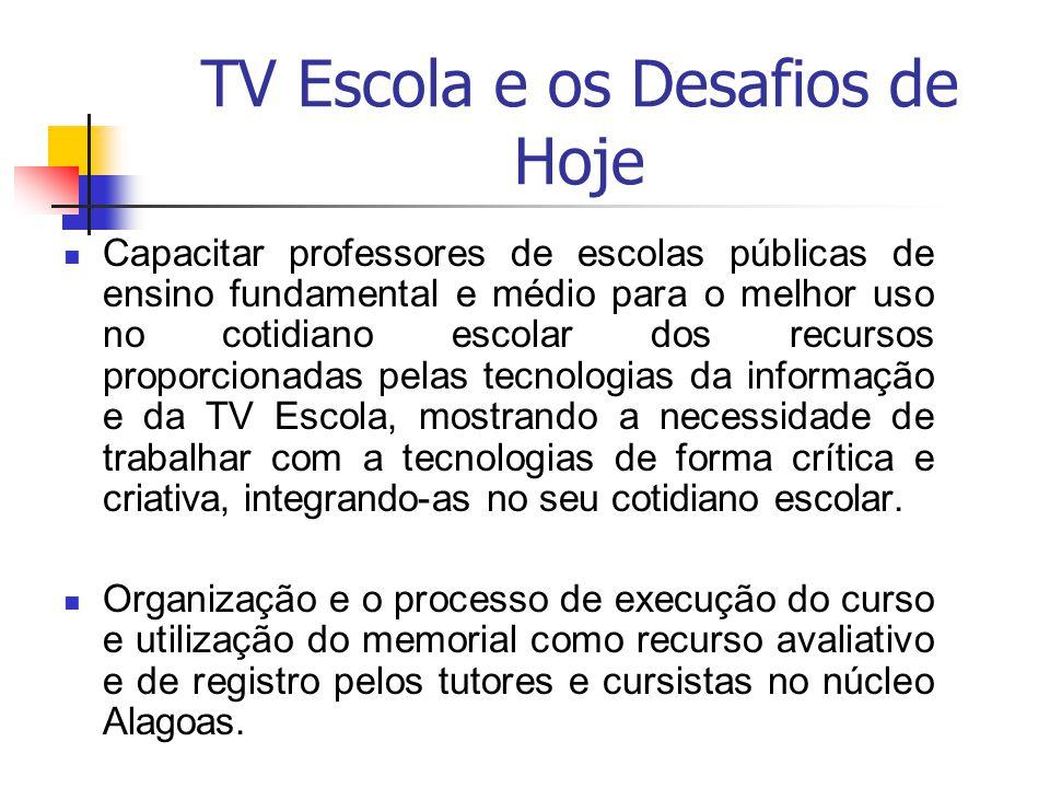 TV Escola e os Desafios de Hoje Capacitar professores de escolas públicas de ensino fundamental e médio para o melhor uso no cotidiano escolar dos rec