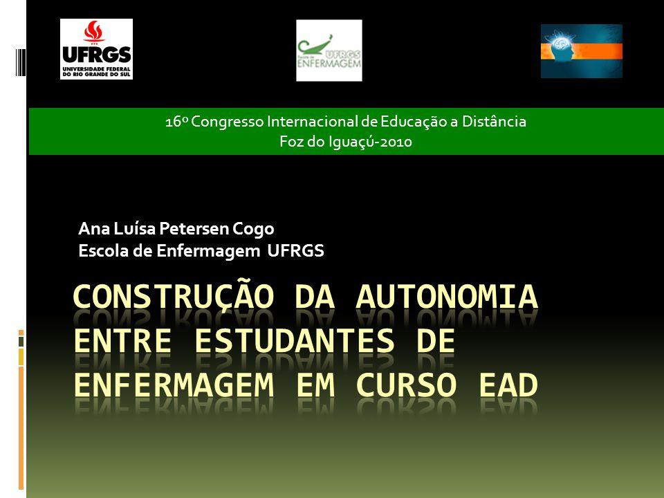 Ana Luísa Petersen Cogo Escola de Enfermagem UFRGS 16º Congresso Internacional de Educação a Distância Foz do Iguaçú-2010