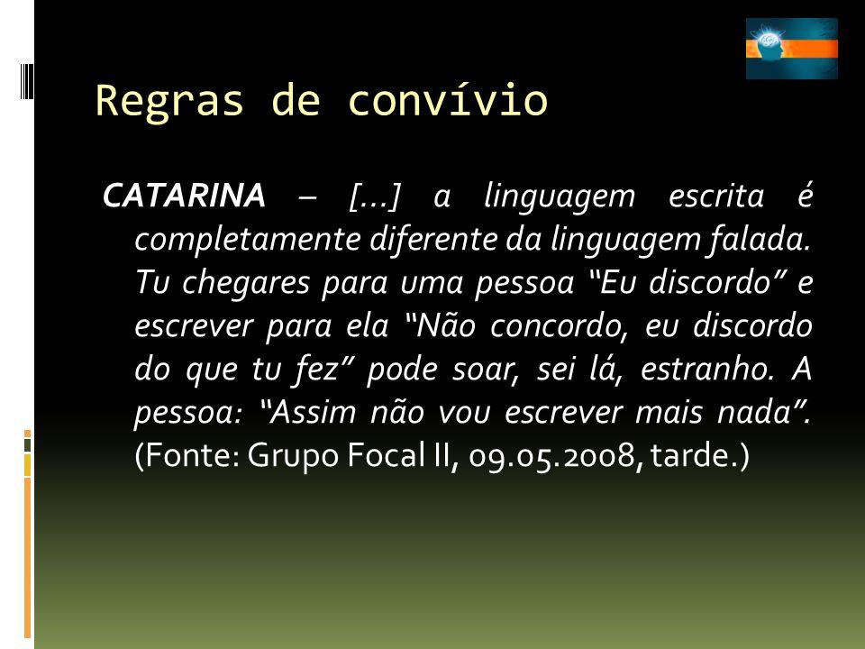 Regras de convívio CATARINA – [...] a linguagem escrita é completamente diferente da linguagem falada. Tu chegares para uma pessoa Eu discordo e escre
