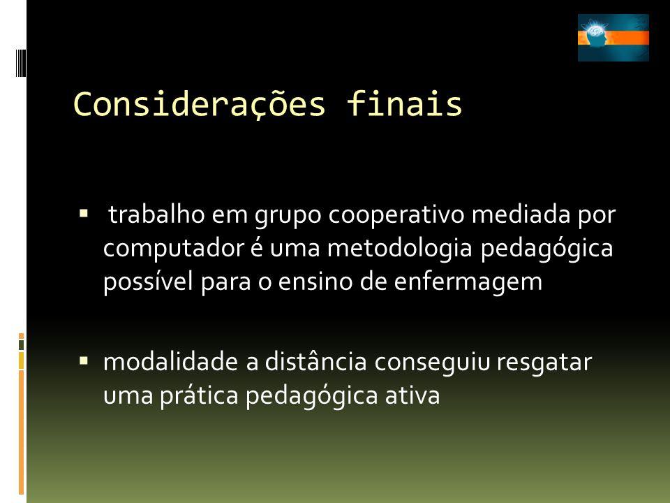 Considerações finais trabalho em grupo cooperativo mediada por computador é uma metodologia pedagógica possível para o ensino de enfermagem modalidade