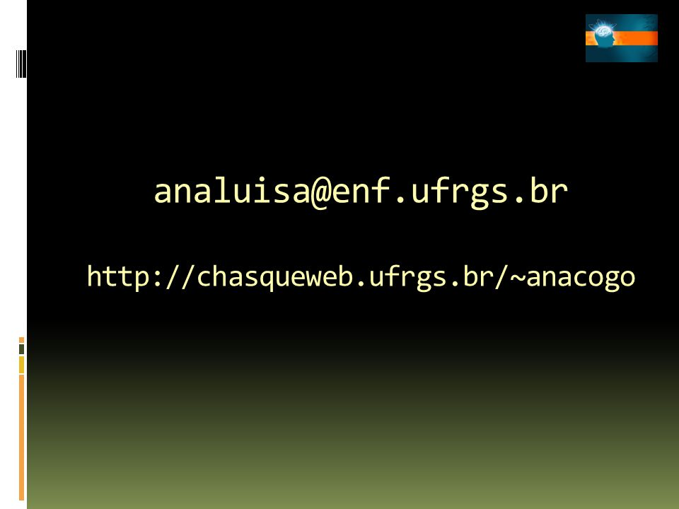 analuisa@enf.ufrgs.br http://chasqueweb.ufrgs.br/~anacogo