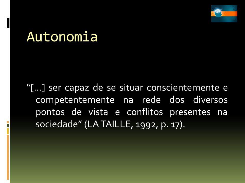 Autonomia [...] ser capaz de se situar conscientemente e competentemente na rede dos diversos pontos de vista e conflitos presentes na sociedade (LA T