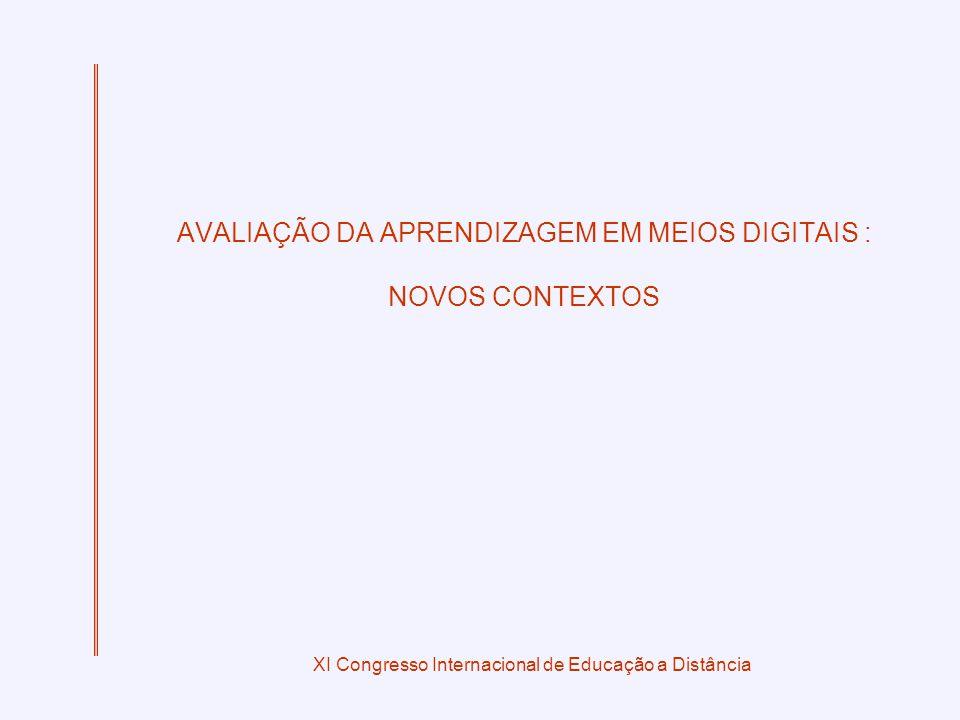 XI Congresso Internacional de Educação a Distância AVALIAÇÃO DA APRENDIZAGEM EM MEIOS DIGITAIS : NOVOS CONTEXTOS