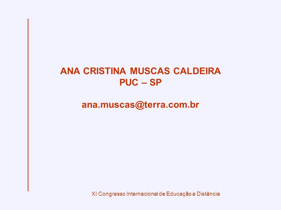 XI Congresso Internacional de Educação a Distância ANA CRISTINA MUSCAS CALDEIRA PUC – SP ana.muscas@terra.com.br