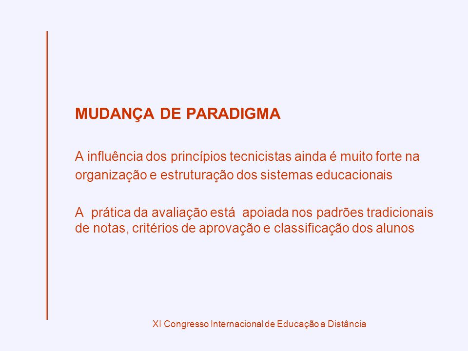 XI Congresso Internacional de Educação a Distância MUDANÇA DE PARADIGMA A influência dos princípios tecnicistas ainda é muito forte na organização e e