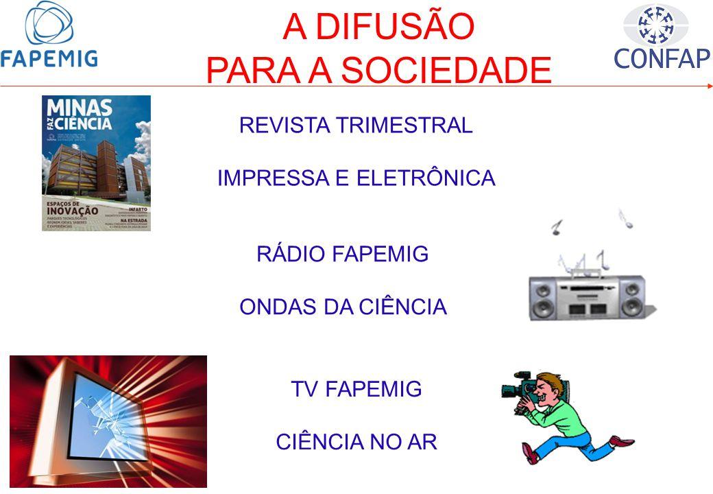 A DIFUSÃO PARA A SOCIEDADE RÁDIO FAPEMIG ONDAS DA CIÊNCIA TV FAPEMIG CIÊNCIA NO AR REVISTA TRIMESTRAL IMPRESSA E ELETRÔNICA