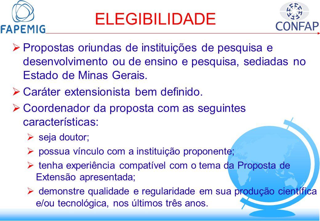 ELEGIBILIDADE Propostas oriundas de instituições de pesquisa e desenvolvimento ou de ensino e pesquisa, sediadas no Estado de Minas Gerais.