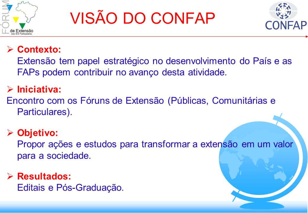 VISÃO DO CONFAP Contexto: Extensão tem papel estratégico no desenvolvimento do País e as FAPs podem contribuir no avanço desta atividade.