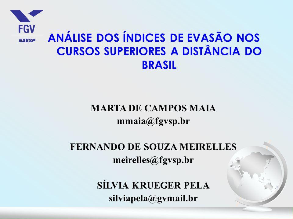 ANÁLISE DOS ÍNDICES DE EVASÃO NOS CURSOS SUPERIORES A DISTÂNCIA DO BRASIL MARTA DE CAMPOS MAIA mmaia@fgvsp.br FERNANDO DE SOUZA MEIRELLES meirelles@fgvsp.br SÍLVIA KRUEGER PELA silviapela@gvmail.br
