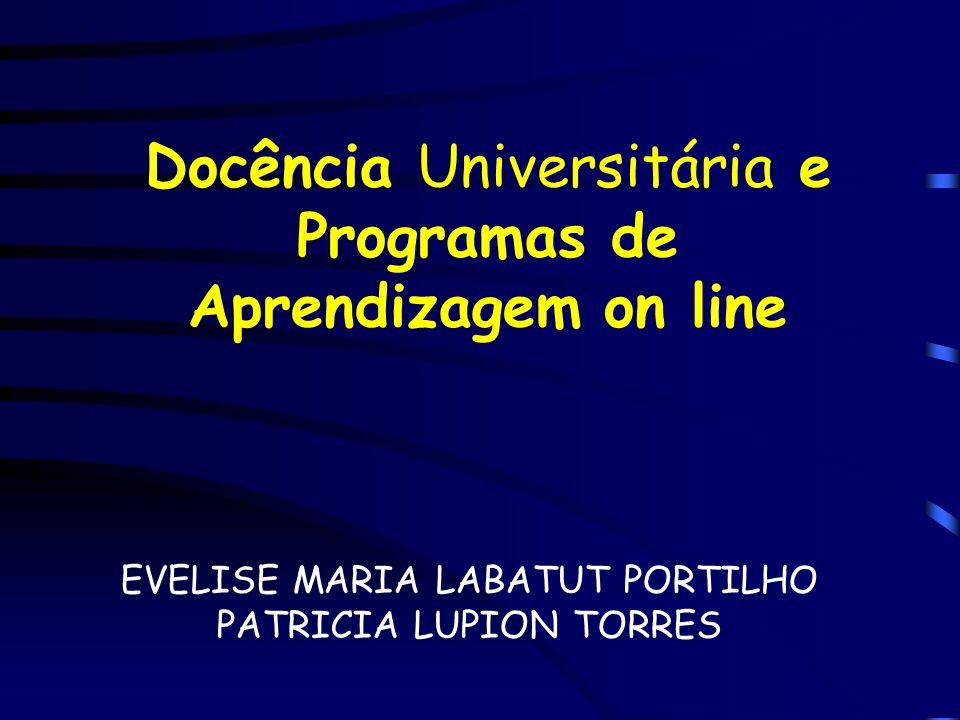 Docência Universitária e Programas de Aprendizagem on line EVELISE MARIA LABATUT PORTILHO PATRICIA LUPION TORRES