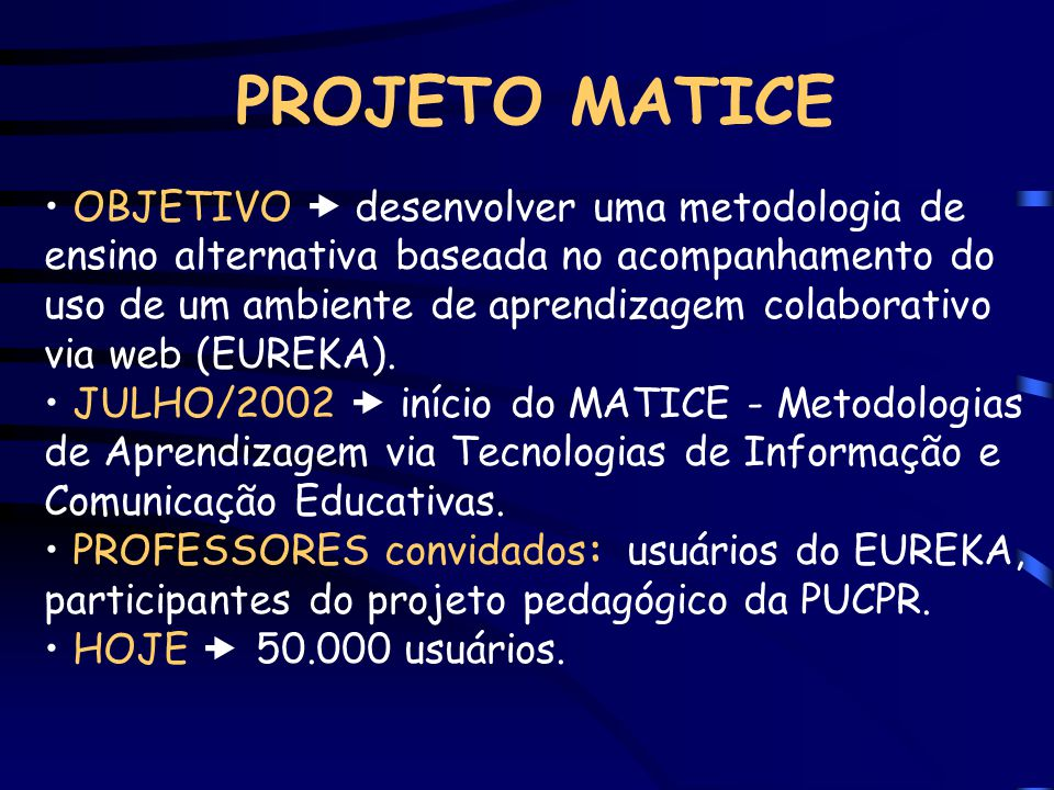 PROJETO MATICE OBJETIVO desenvolver uma metodologia de ensino alternativa baseada no acompanhamento do uso de um ambiente de aprendizagem colaborativo