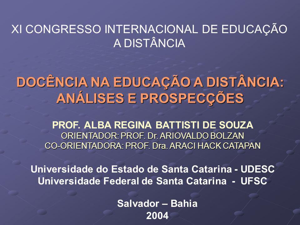 PROF. ALBA REGINA BATTISTI DE SOUZA ORIENTADOR: PROF. Dr. ARIOVALDO BOLZAN CO-ORIENTADORA: PROF. Dra. ARACI HACK CATAPAN Universidade do Estado de San