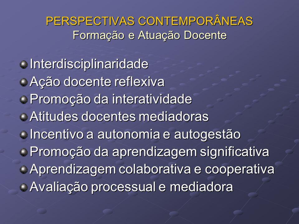 PERSPECTIVAS CONTEMPORÂNEAS Formação e Atuação Docente Interdisciplinaridade Ação docente reflexiva Promoção da interatividade Atitudes docentes media