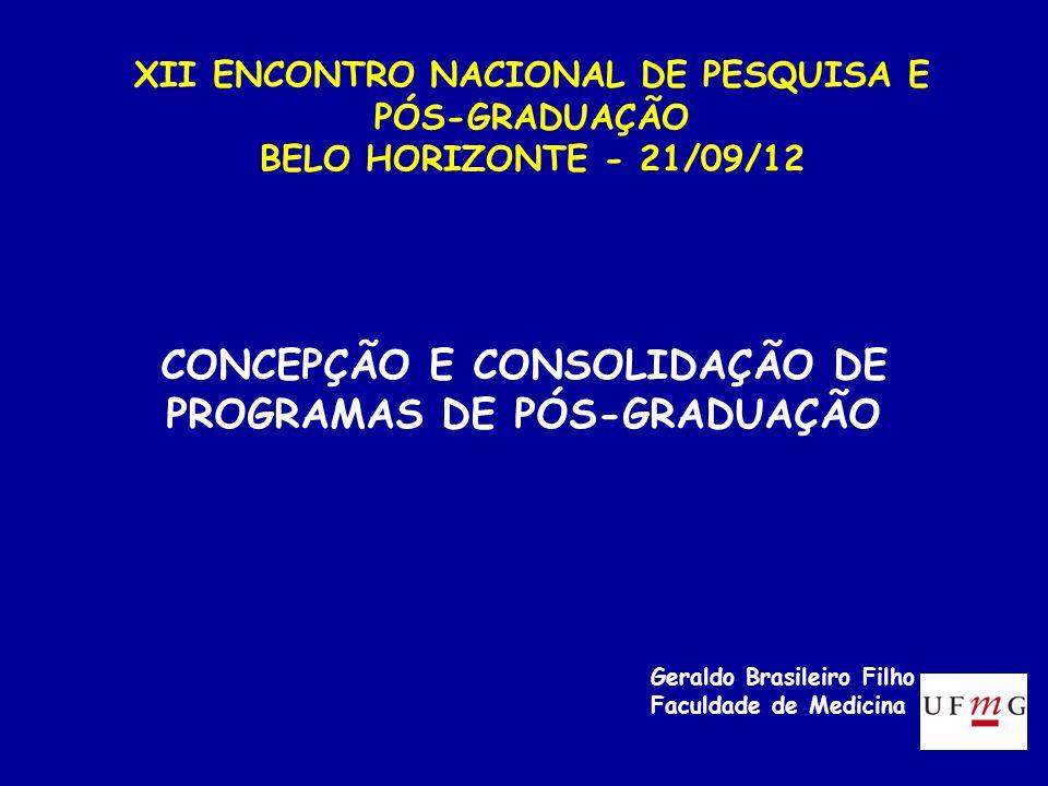 Geraldo Brasileiro Filho Faculdade de Medicina XII ENCONTRO NACIONAL DE PESQUISA E PÓS-GRADUAÇÃO BELO HORIZONTE - 21/09/12 CONCEPÇÃO E CONSOLIDAÇÃO DE