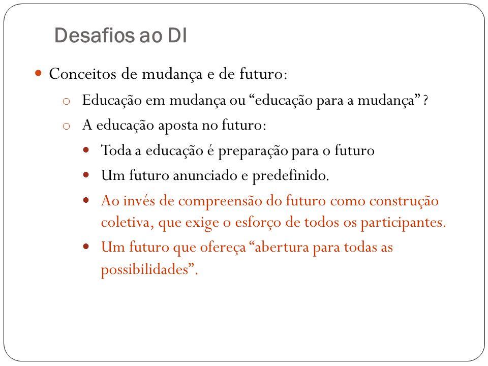 Desafios ao DI Conceitos de mudança e de futuro: o Educação em mudança ou educação para a mudança ? o A educação aposta no futuro: Toda a educação é p