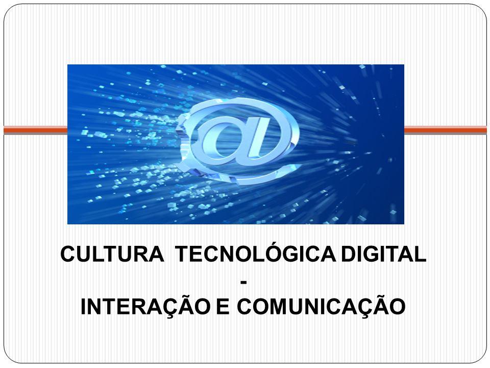 CULTURA TECNOLÓGICA DIGITAL - INTERAÇÃO E COMUNICAÇÃO