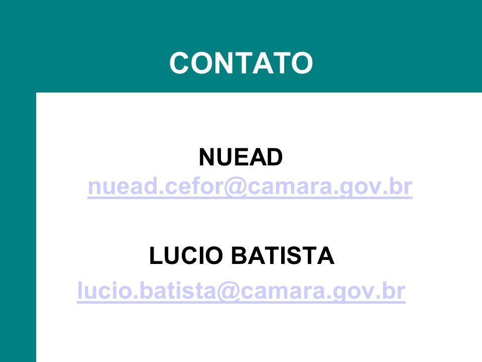 CONTATO NUEAD nuead.cefor@camara.gov.br nuead.cefor@camara.gov.br LUCIO BATISTA lucio.batista@camara.gov.br