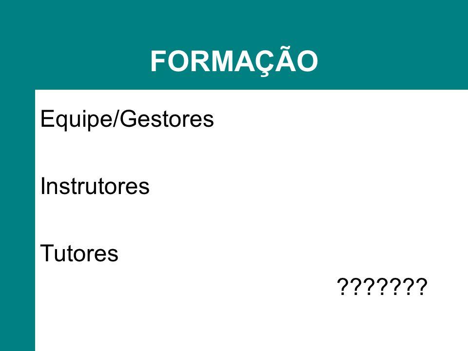 FORMAÇÃO Equipe/Gestores Instrutores Tutores