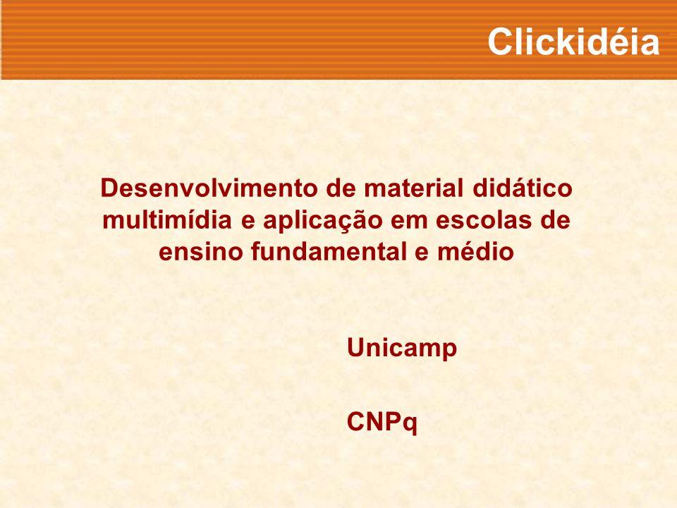 Desenvolvimento de material didático multimídia e aplicação em escolas de ensino fundamental e médio CNPq Unicamp Clickidéia