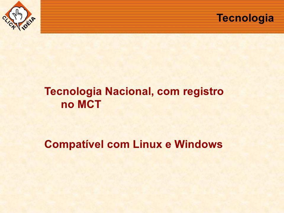 Tecnologia Nacional, com registro no MCT Compatível com Linux e Windows Tecnologia