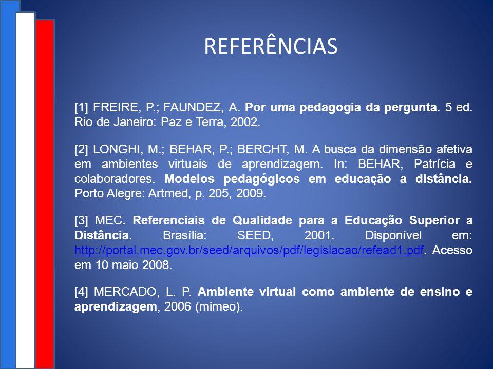 REFERÊNCIAS [1] FREIRE, P.; FAUNDEZ, A.Por uma pedagogia da pergunta.