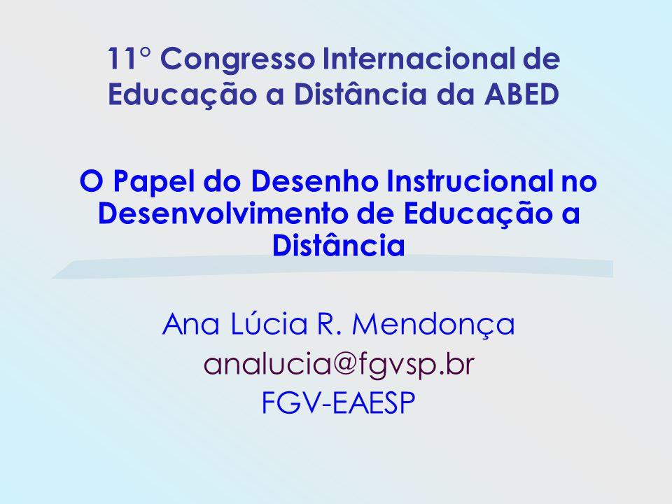 11° Congresso Internacional de Educação a Distância da ABED O Papel do Desenho Instrucional no Desenvolvimento de Educação a Distância Ana Lúcia R. Me