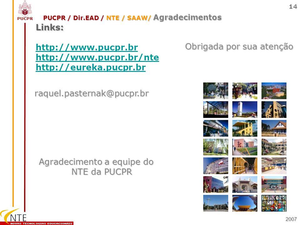 PUCPR 14 Links: http://www.pucpr.br http://www.pucpr.br/nte http://eureka.pucpr.br2007 PUCPR / Dir.EAD / NTE / SAAW/ Agradecimentos raquel.pasternak@p