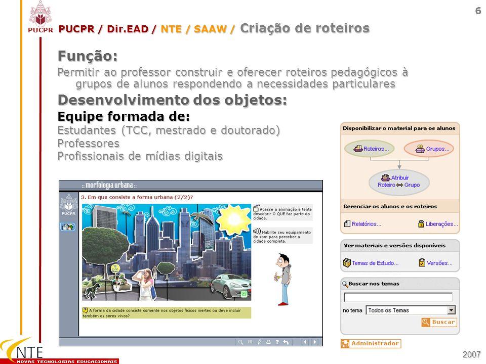 PUCPR 6 Equipe formada de: Estudantes (TCC, mestrado e doutorado) Professores Profissionais de mídias digitais Função: Permitir ao professor construir