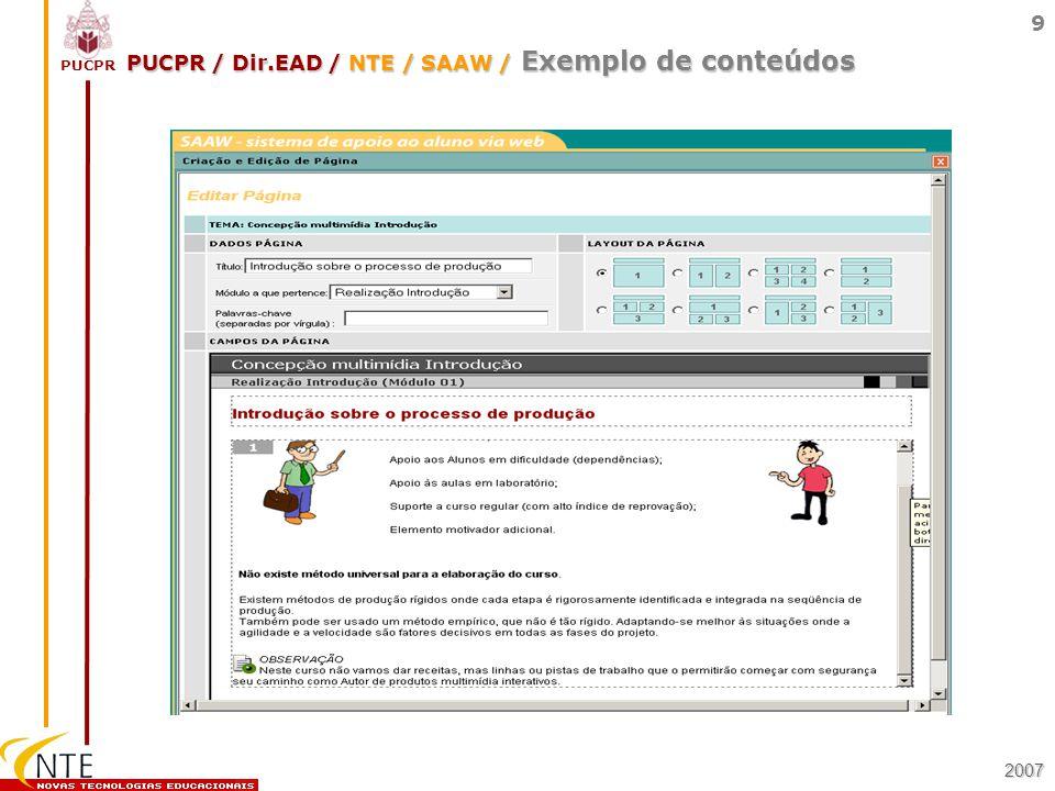PUCPR 10 Definindo alguns conceitos 2007 PUCPR / Dir.EAD / NTE / SAAW / Estrutura O TEMA DE ESTUDO é a união de MÓDULOS conceituais que correspondem a um objetivo pedagógico.
