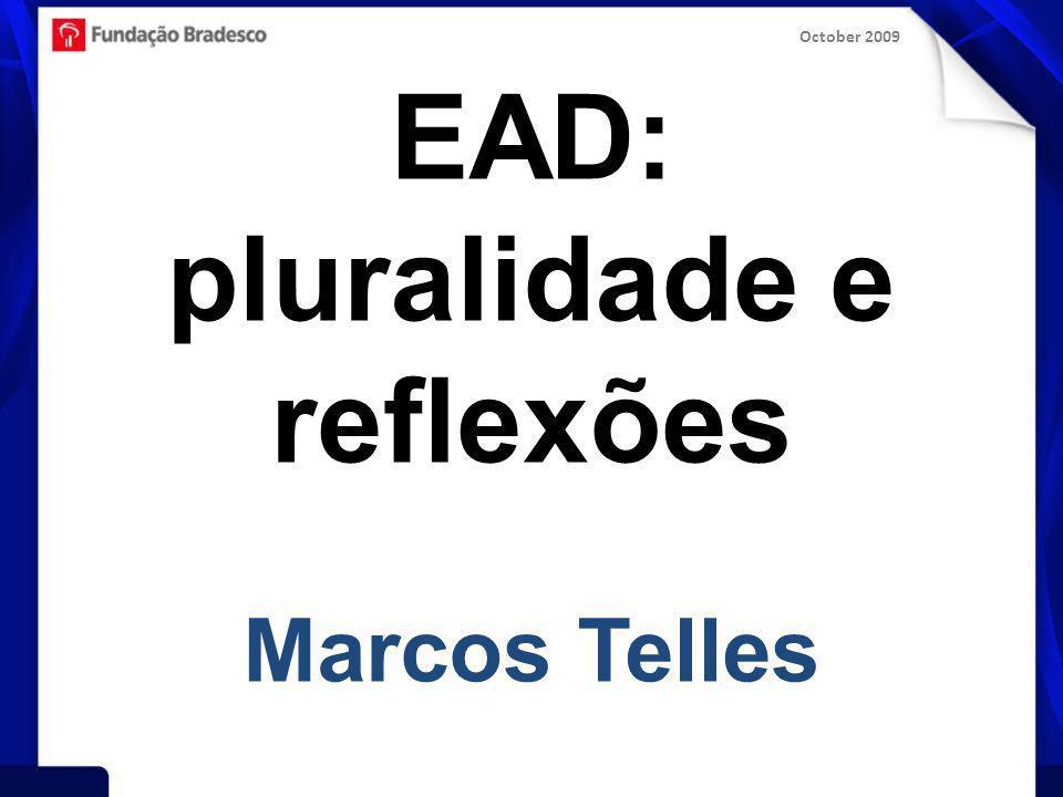 October 2009 EAD: pluralidade e reflexões Marcos Telles