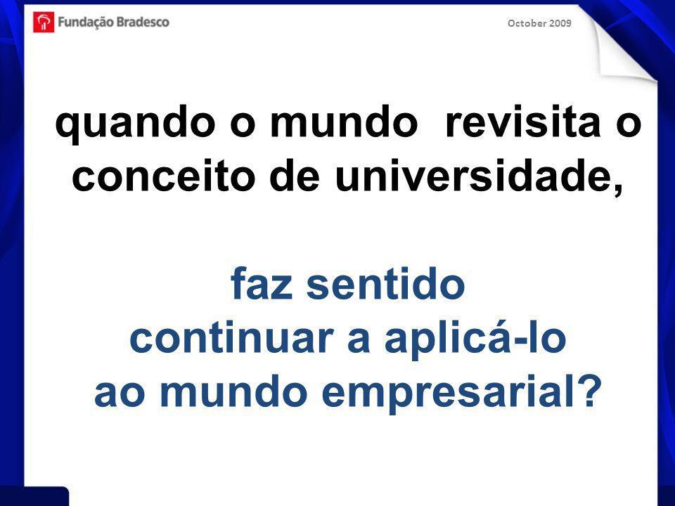 October 2009 quando o mundo revisita o conceito de universidade, faz sentido continuar a aplicá-lo ao mundo empresarial