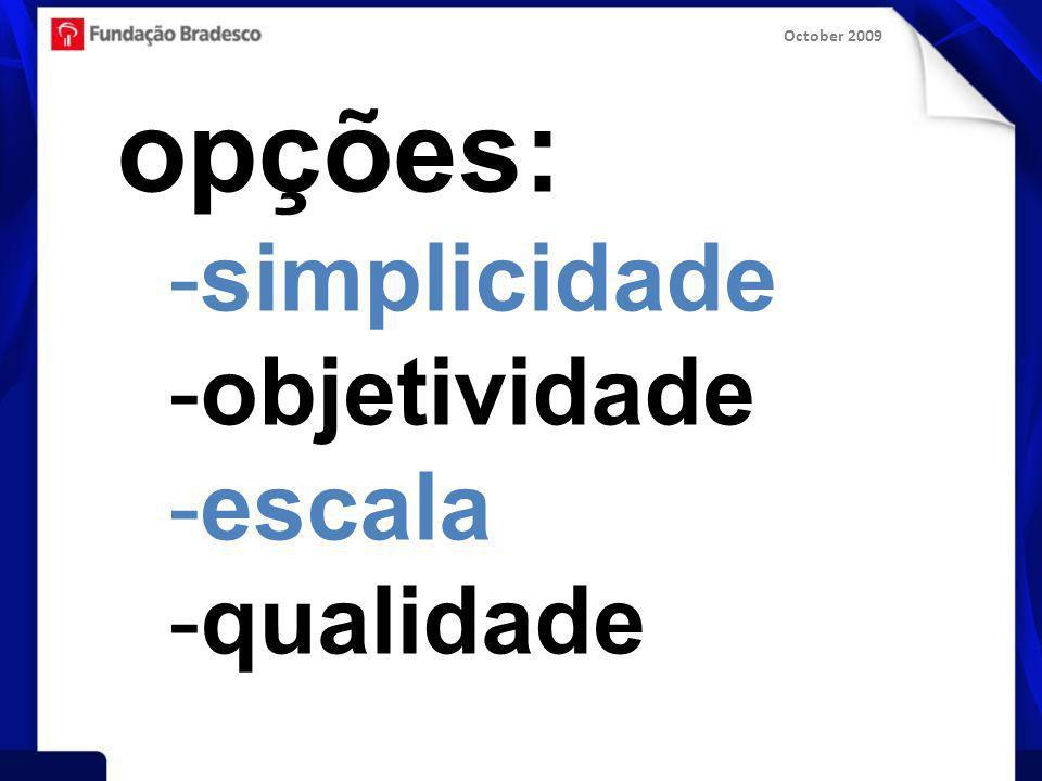 October 2009 opções: -simplicidade -objetividade -escala -qualidade