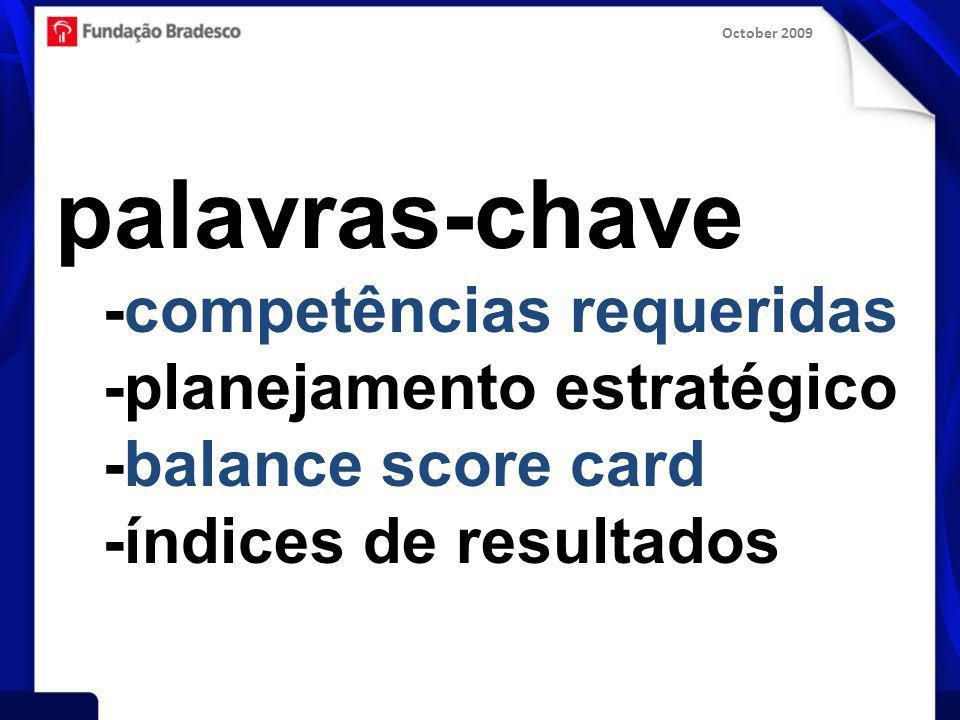 October 2009 palavras-chave -competências requeridas -planejamento estratégico -balance score card -índices de resultados