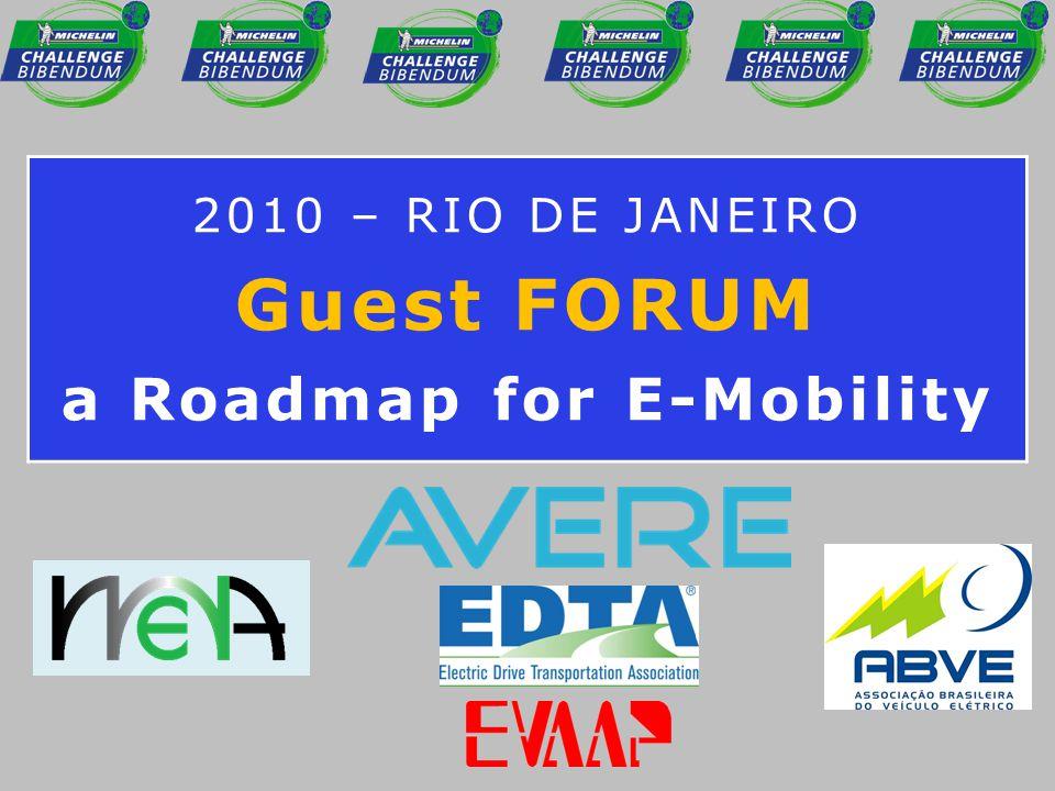 2010 – RIO DE JANEIRO Guest FORUM a Roadmap for E-Mobility