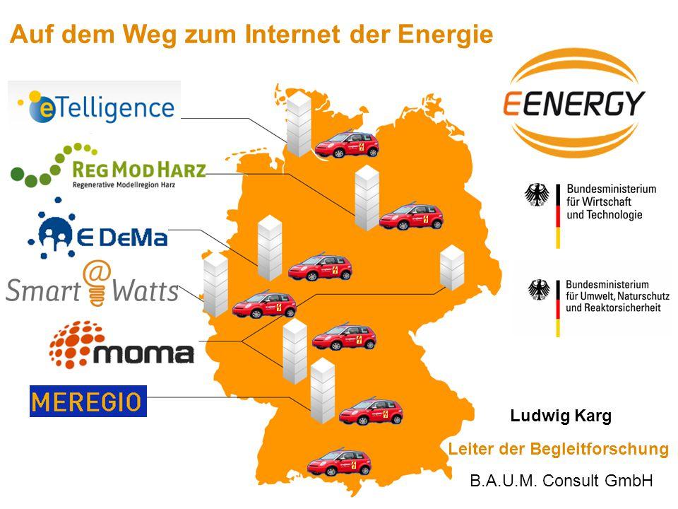 Auf dem Weg zum Internet der Energie Leiter der Begleitforschung Ludwig Karg B.A.U.M. Consult GmbH