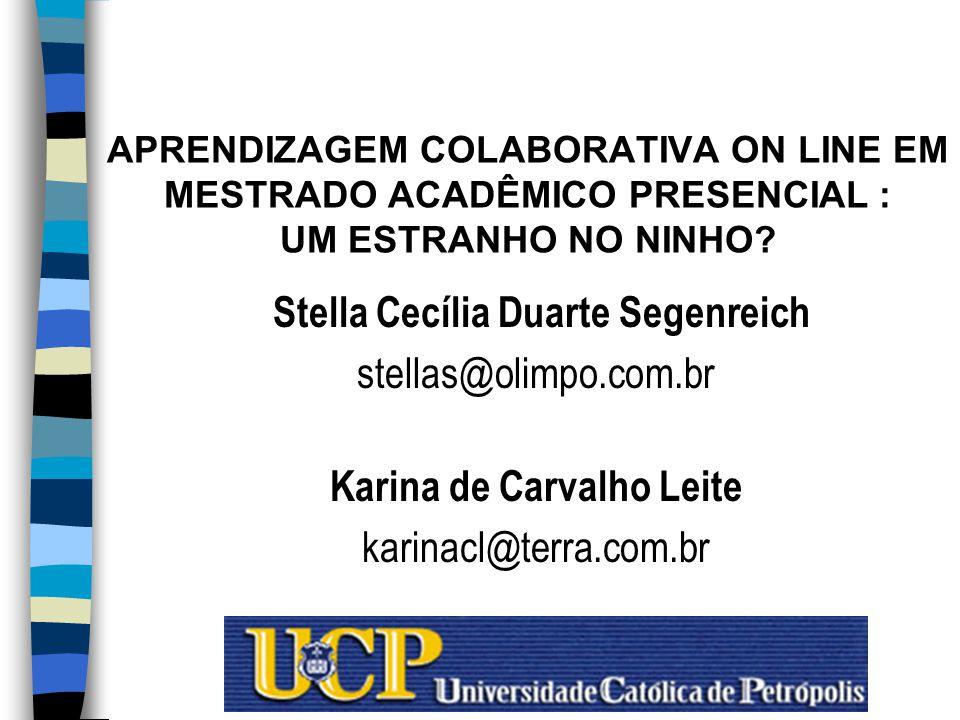 APRENDIZAGEM COLABORATIVA ON LINE EM MESTRADO ACADÊMICO PRESENCIAL : UM ESTRANHO NO NINHO.