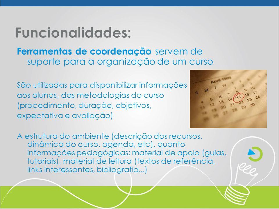 Ferramentas de coordenação servem de suporte para a organização de um curso São utilizadas para disponibilizar informações aos alunos, das metodologia