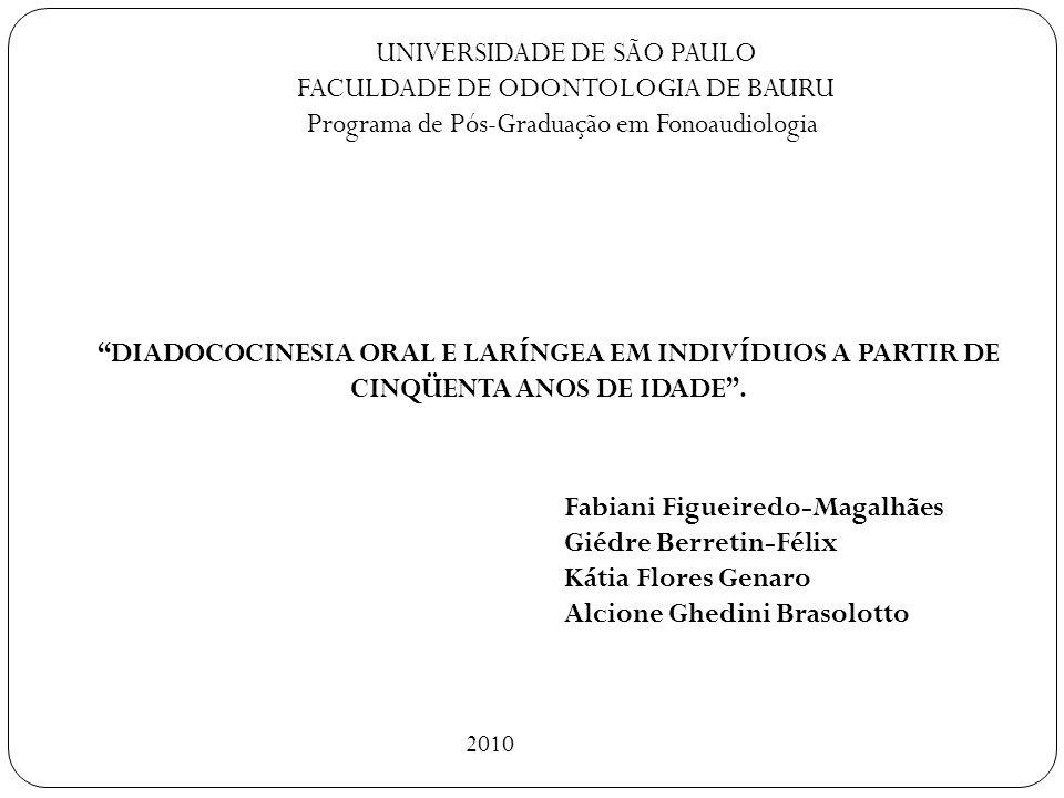 UNIVERSIDADE DE SÃO PAULO FACULDADE DE ODONTOLOGIA DE BAURU Programa de Pós-Graduação em Fonoaudiologia DIADOCOCINESIA ORAL E LARÍNGEA EM INDIVÍDUOS A