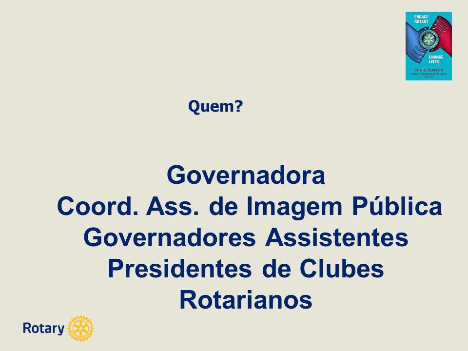 Quem? Governadora Coord. Ass. de Imagem Pública Governadores Assistentes Presidentes de Clubes Rotarianos