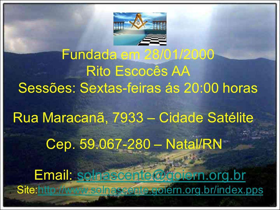 Fundada em 28/01/2000 Rito Escocês AA Sessões: Sextas-feiras ás 20:00 horas Rua Maracanã, 7933 – Cidade Satélite Cep.