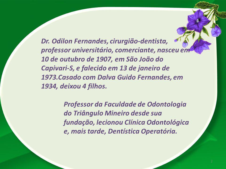 Dr. Odilon Fernandes, cirurgião-dentista, professor universitário, comerciante, nasceu em 10 de outubro de 1907, em São João do Capivari-S, e falecido