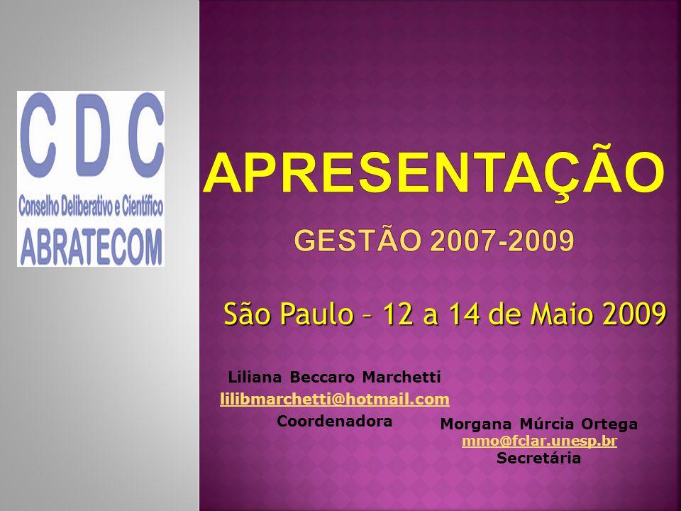 Liliana Beccaro Marchetti lilibmarchetti@hotmail.com Coordenadora Morgana Múrcia Ortega mmo@fclar.unesp.br Secretária São Paulo – 12 a 14 de Maio 2009
