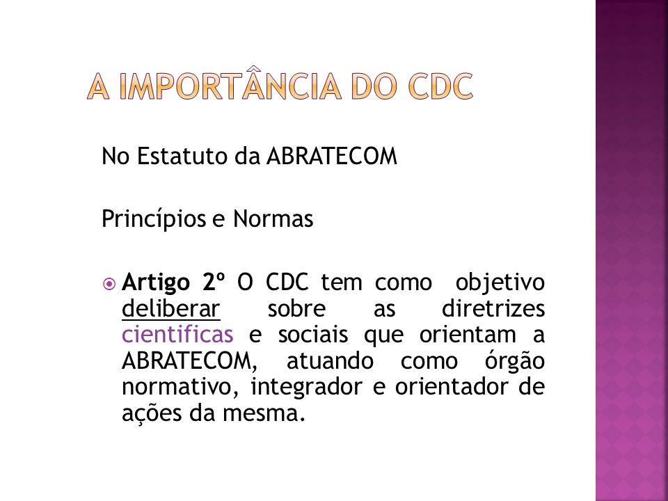 No Estatuto da ABRATECOM Princípios e Normas Artigo 2º O CDC tem como objetivo deliberar sobre as diretrizes cientificas e sociais que orientam a ABRA