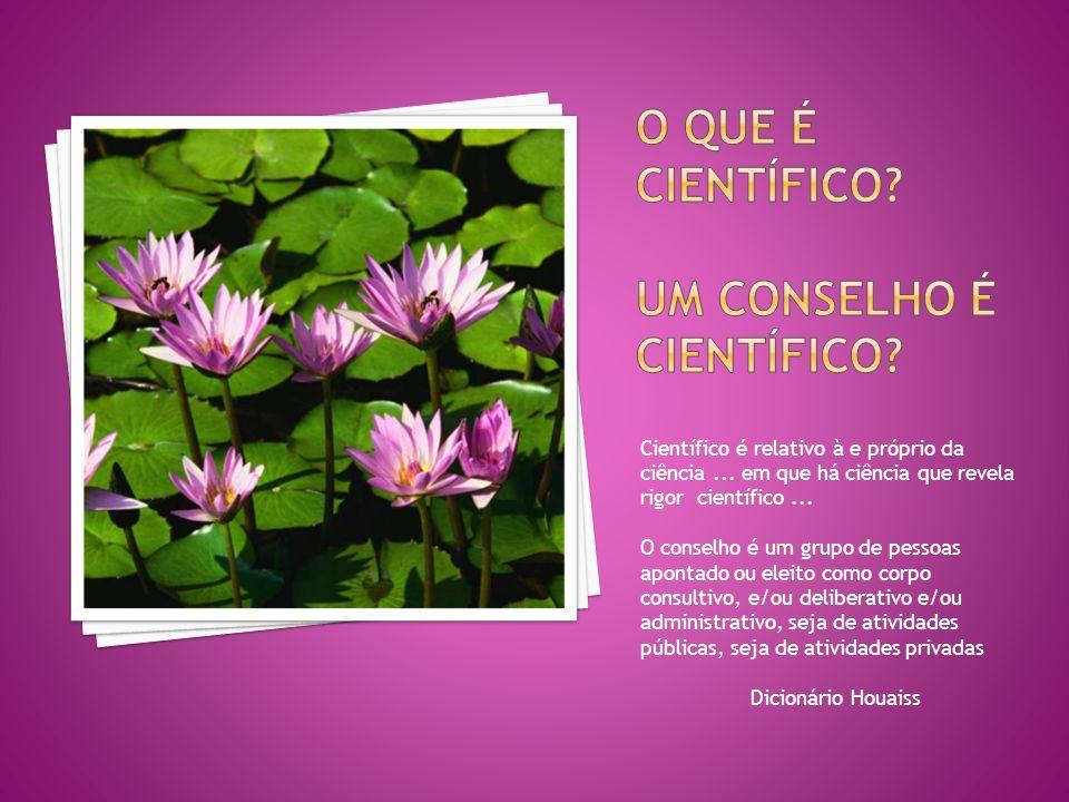 Científico é relativo à e próprio da ciência... em que há ciência que revela rigor científico... O conselho é um grupo de pessoas apontado ou eleito c