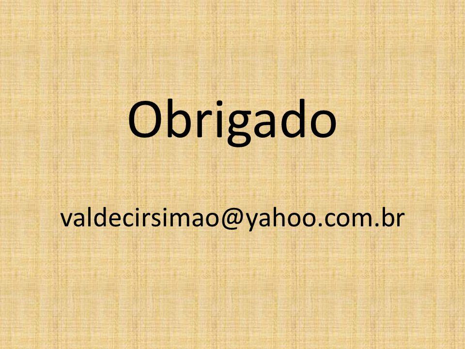 Obrigado valdecirsimao@yahoo.com.br
