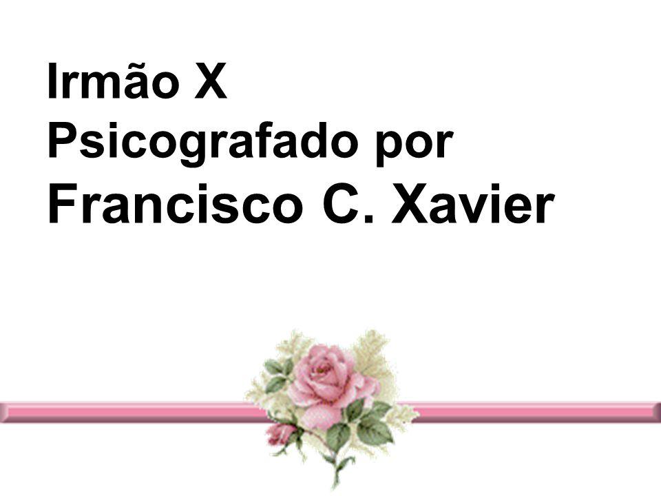 Irmão X Psicografado por Francisco C. Xavier